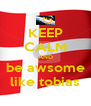 KEEP CALM AND be awsome like tobias - Personalised Poster A4 size