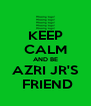 KEEP CALM AND BE AZRI JR'S  FRIEND - Personalised Poster A4 size