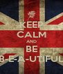 KEEP CALM AND BE B-E-A-UTIFUL - Personalised Poster A4 size