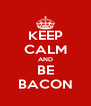 KEEP CALM AND BE BACON - Personalised Poster A4 size