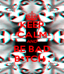 KEEP CALM AND BE BAD B*TCH . - Personalised Poster A4 size