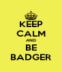 KEEP CALM AND BE BADGER - Personalised Poster A4 size