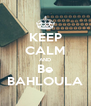 KEEP CALM AND Be BAHLOULA - Personalised Poster A4 size