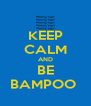 KEEP CALM AND BE BAMPOO  - Personalised Poster A4 size
