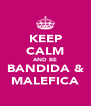 KEEP CALM AND BE BANDIDA & MALEFICA - Personalised Poster A4 size