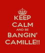 KEEP CALM AND BE BANGIN' CAMILLE!! - Personalised Poster A4 size
