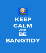KEEP CALM AND BE BANGTIDY - Personalised Poster A4 size