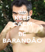 KEEP CALM AND BE BARANDÃO - Personalised Poster A4 size