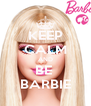 KEEP CALM AND BE  BARBIE - Personalised Poster A4 size