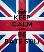 KEEP CALM AND BE BATE STILI - Personalised Poster A4 size