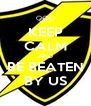 KEEP CALM AND BE BEATEN BY US - Personalised Poster A4 size