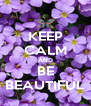 KEEP CALM AND BE BEAUTIFUL - Personalised Poster A4 size