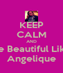 KEEP CALM AND Be Beautiful Like Angelique - Personalised Poster A4 size
