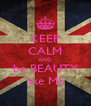 KEEP CALM AND be BEAUTY like ME - Personalised Poster A4 size