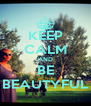 KEEP CALM AND BE BEAUTYFUL - Personalised Poster A4 size
