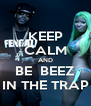 KEEP CALM AND BE  BEEZ IN THE TRAP - Personalised Poster A4 size