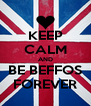 KEEP CALM AND BE BEFFOS FOREVER - Personalised Poster A4 size