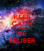 KEEP CALM AND BE BELIBER - Personalised Poster A4 size