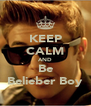 KEEP CALM AND Be Belieber Boy - Personalised Poster A4 size