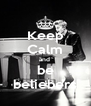 Keep Calm and  be beliebers - Personalised Poster A4 size