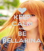 KEEP CALM AND BE BELLARINA - Personalised Poster A4 size
