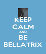 KEEP CALM AND BE BELLATRIX - Personalised Poster A4 size