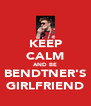 KEEP CALM AND BE BENDTNER'S GIRLFRIEND - Personalised Poster A4 size