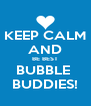 KEEP CALM AND BE BEST BUBBLE  BUDDIES! - Personalised Poster A4 size