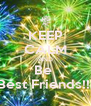 KEEP CALM AND Be  Best Friends!!! - Personalised Poster A4 size