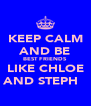 KEEP CALM AND BE BEST FRIENDS LIKE CHLOE AND STEPH♥♡ - Personalised Poster A4 size