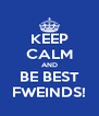 KEEP CALM AND BE BEST FWEINDS! - Personalised Poster A4 size