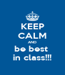 KEEP CALM AND be best  in class!!! - Personalised Poster A4 size