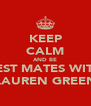 KEEP CALM AND BE BEST MATES WITH LAUREN GREEN - Personalised Poster A4 size