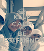 KEEP CALM AND BE BESTFRIENDS - Personalised Poster A4 size