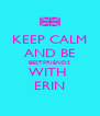 KEEP CALM AND BE BESTFRIENDS WITH  ERIN - Personalised Poster A4 size