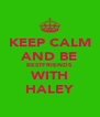 KEEP CALM AND BE BESTFRIENDS WITH HALEY - Personalised Poster A4 size