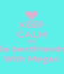 KEEP CALM AND Be bestfriends With Megan - Personalised Poster A4 size