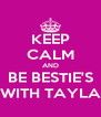 KEEP CALM AND BE BESTIE'S WITH TAYLA - Personalised Poster A4 size