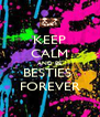 KEEP CALM AND BE BESTIES  FOREVER - Personalised Poster A4 size