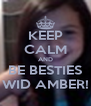 KEEP CALM AND BE BESTIES WID AMBER! - Personalised Poster A4 size