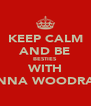 KEEP CALM AND BE BESTIES WITH ANNA WOODRAY - Personalised Poster A4 size