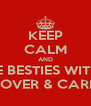 KEEP CALM AND BE BESTIES WITH  EMMA GROVER & CARLY-BABES - Personalised Poster A4 size