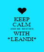 KEEP CALM AND BE BESTIES WITH *LEANDI* - Personalised Poster A4 size