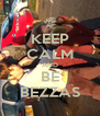 KEEP CALM AND BE BEZZAS - Personalised Poster A4 size