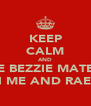 KEEP CALM AND BE BEZZIE MATES WITH ME AND RAEGAN - Personalised Poster A4 size