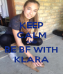 KEEP CALM AND BE BF WITH KLARA - Personalised Poster A4 size