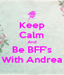 Keep Calm And Be BFF's With Andrea - Personalised Poster A4 size