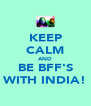 KEEP CALM AND BE BFF'S WITH INDIA! - Personalised Poster A4 size
