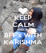KEEP CALM AND BE BFF's WITH KARISHMA - Personalised Poster A4 size