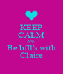 KEEP CALM AND Be bffl's with Claire - Personalised Poster A4 size